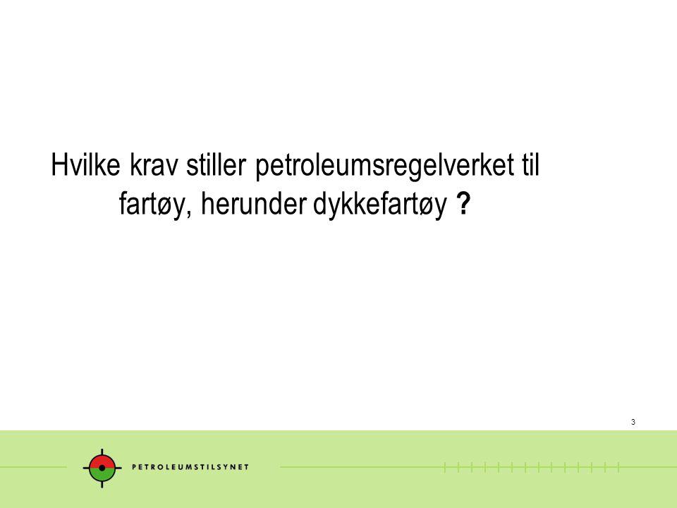 3 Hvilke krav stiller petroleumsregelverket til fartøy, herunder dykkefartøy ?