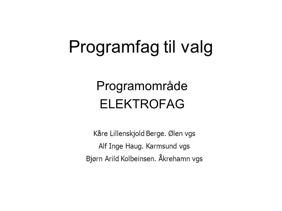 Programfag til valg Programområde ELEKTROFAG Kåre Lillenskjold Berge. Ølen vgs Alf Inge Haug. Karmsund vgs Bjørn Arild Kolbeinsen. Åkrehamn vgs