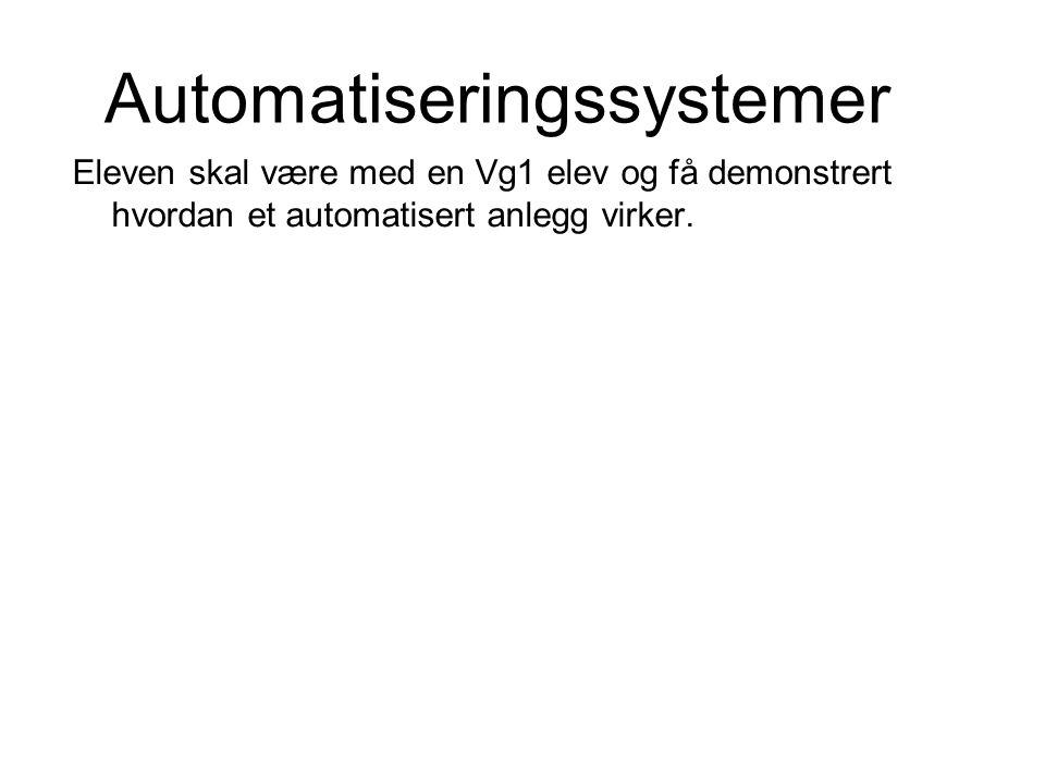 Automatiseringssystemer Eleven skal være med en Vg1 elev og få demonstrert hvordan et automatisert anlegg virker.
