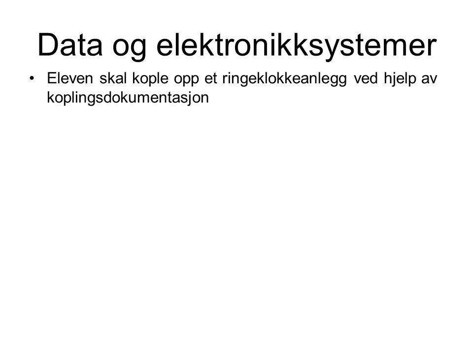 Data og elektronikksystemer •Eleven skal kople opp et ringeklokkeanlegg ved hjelp av koplingsdokumentasjon