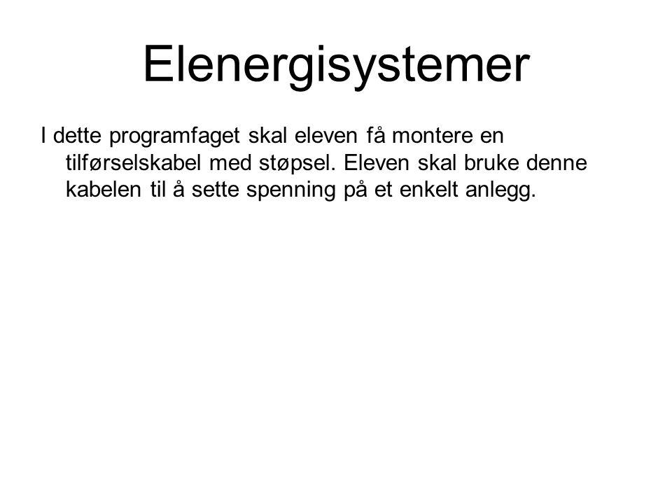 Elenergisystemer I dette programfaget skal eleven få montere en tilførselskabel med støpsel. Eleven skal bruke denne kabelen til å sette spenning på e