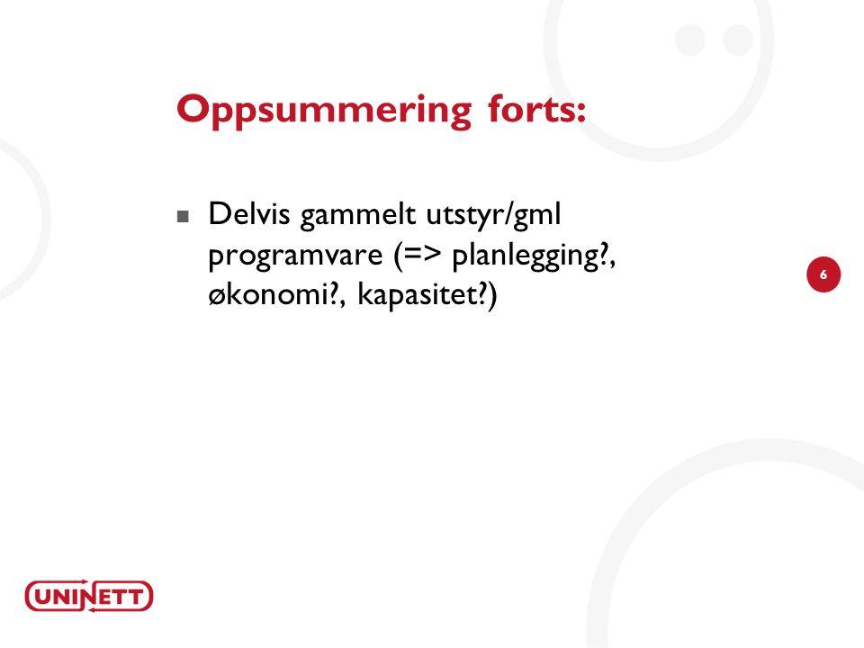 6 Oppsummering forts:  Delvis gammelt utstyr/gml programvare (=> planlegging , økonomi , kapasitet )