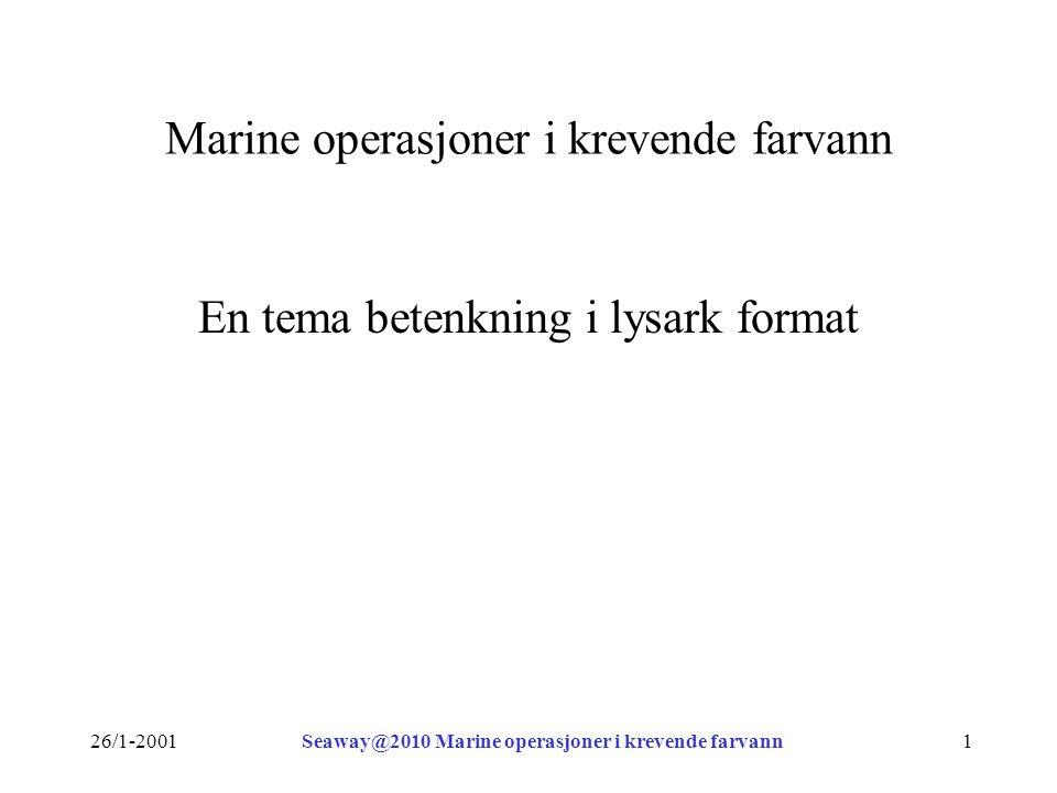 126/1-2001Seaway@2010 Marine operasjoner i krevende farvann Marine operasjoner i krevende farvann En tema betenkning i lysark format