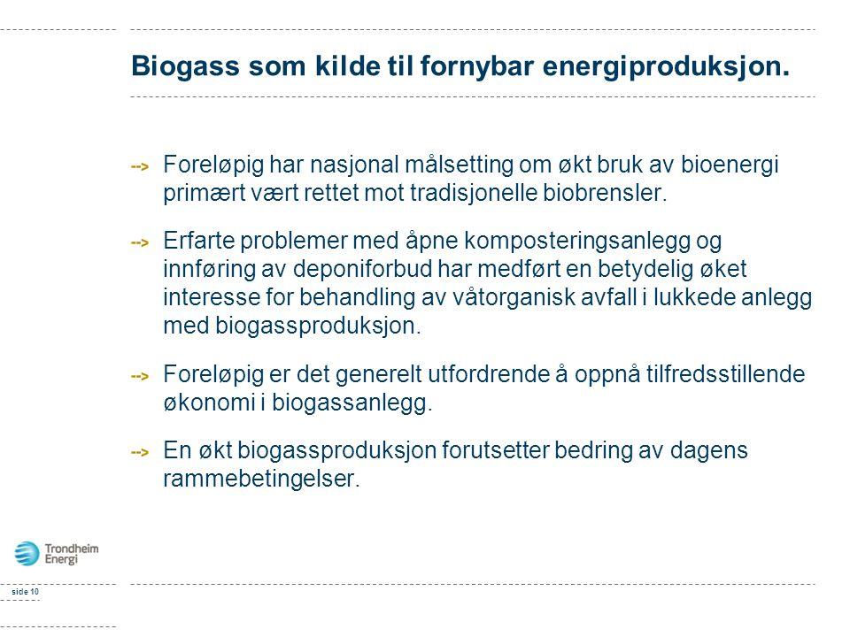 side 10 Biogass som kilde til fornybar energiproduksjon. Foreløpig har nasjonal målsetting om økt bruk av bioenergi primært vært rettet mot tradisjone