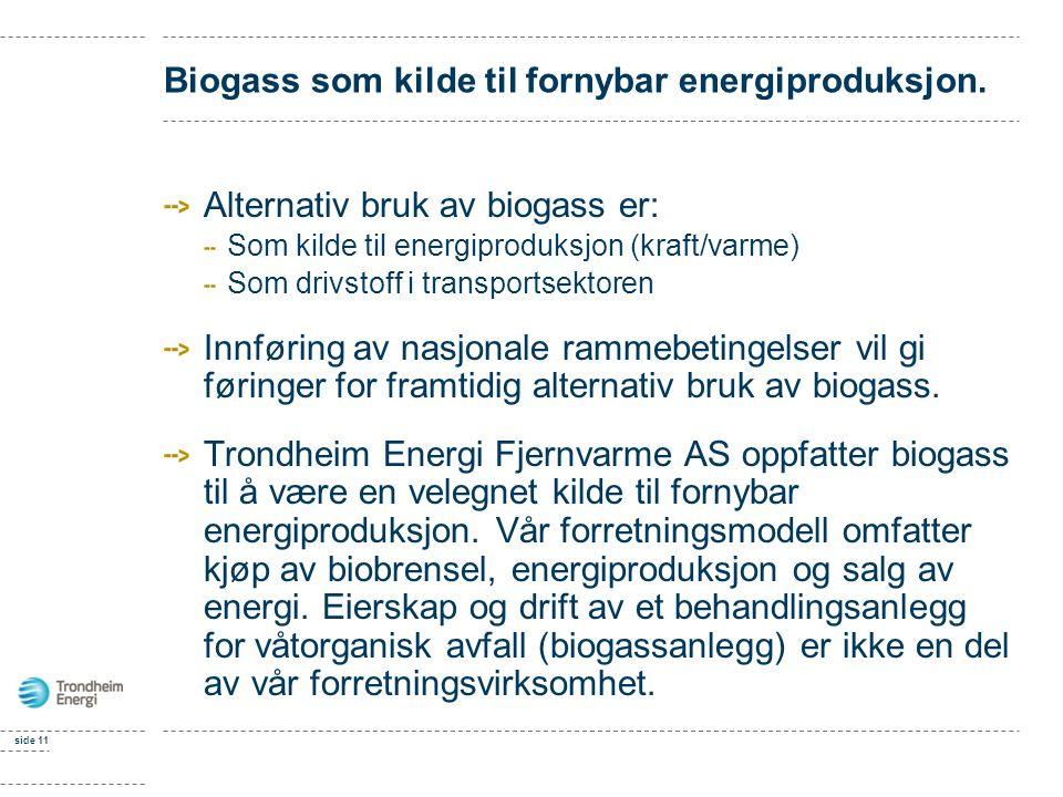 side 11 Biogass som kilde til fornybar energiproduksjon. Alternativ bruk av biogass er: Som kilde til energiproduksjon (kraft/varme) Som drivstoff i t
