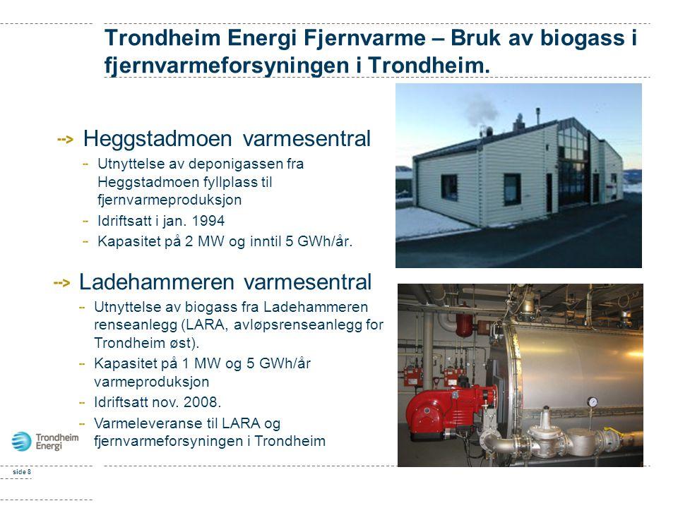 side 8 Trondheim Energi Fjernvarme – Bruk av biogass i fjernvarmeforsyningen i Trondheim. Heggstadmoen varmesentral Utnyttelse av deponigassen fra Heg