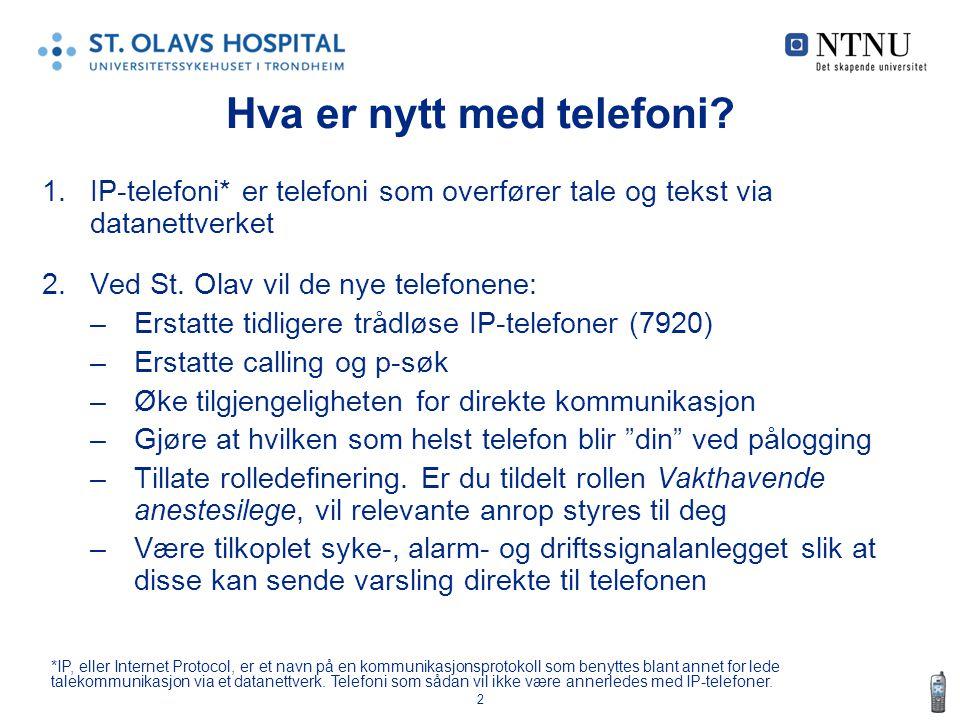 2 Hva er nytt med telefoni? 1.IP-telefoni* er telefoni som overfører tale og tekst via datanettverket 2.Ved St. Olav vil de nye telefonene: –Erstatte