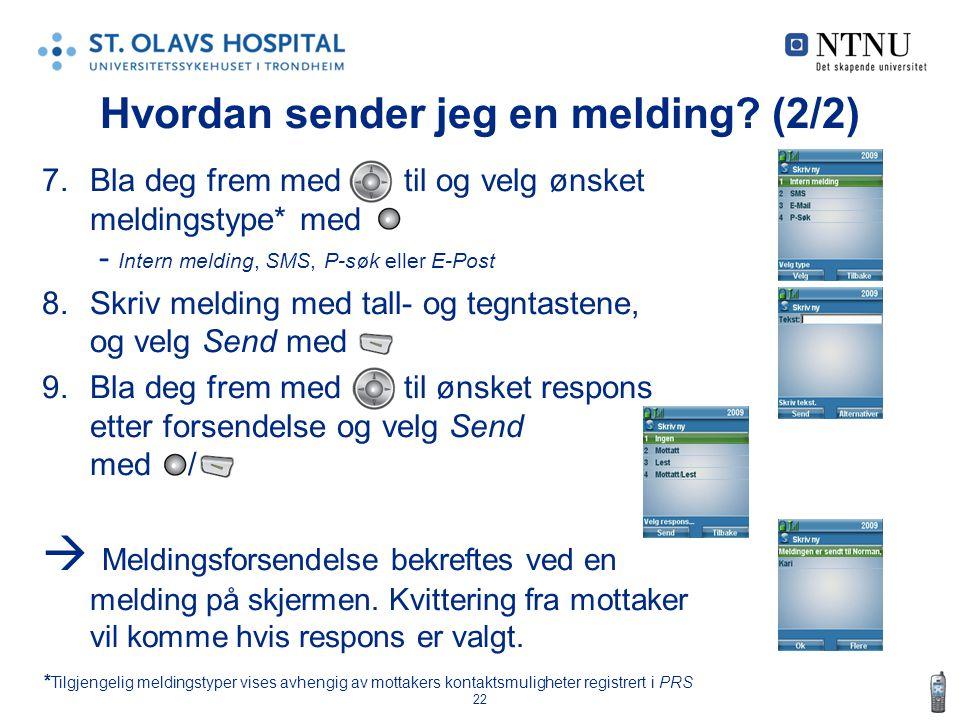 22 Hvordan sender jeg en melding? (2/2) 7.Bla deg frem med til og velg ønsket meldingstype* med - Intern melding, SMS, P-søk eller E-Post 8.Skriv meld
