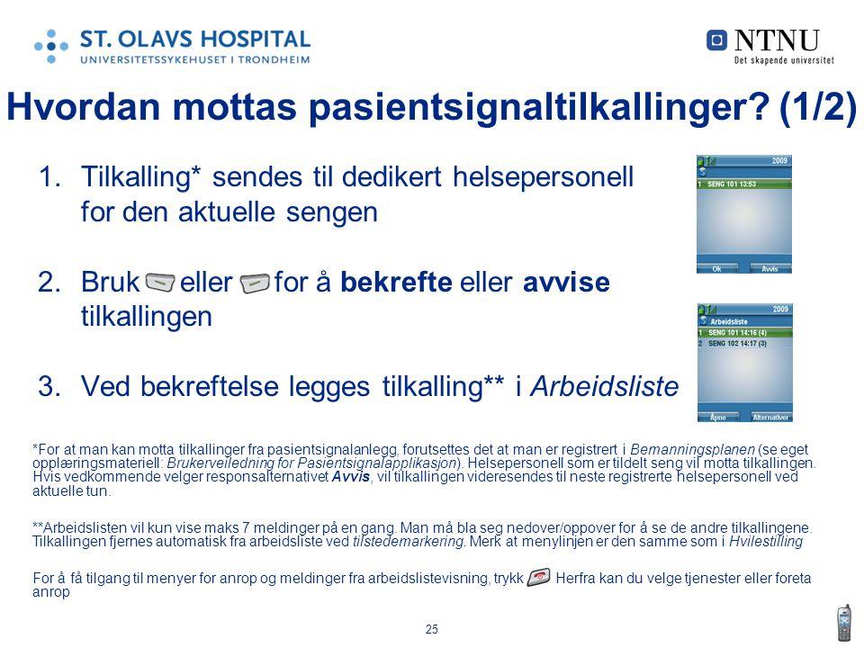 25 Hvordan mottas pasientsignaltilkallinger? (1/2) 1.Tilkalling* sendes til dedikert helsepersonell for den aktuelle sengen 2.Bruk eller for å bekreft