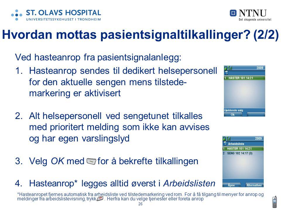 26 Ved hasteanrop fra pasientsignalanlegg: 1.Hasteanrop sendes til dedikert helsepersonell for den aktuelle sengen mens tilstede- markering er aktivis