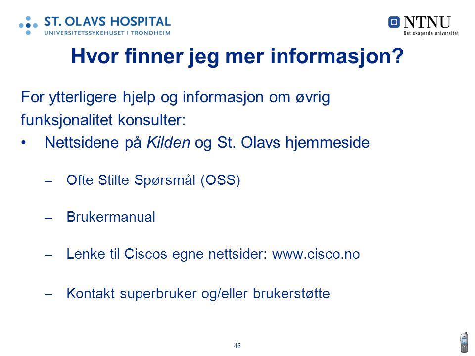 46 Hvor finner jeg mer informasjon? For ytterligere hjelp og informasjon om øvrig funksjonalitet konsulter: •Nettsidene på Kilden og St. Olavs hjemmes