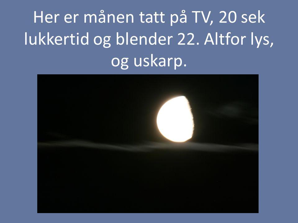 Her er månen tatt på TV, 20 sek lukkertid og blender 22. Altfor lys, og uskarp.