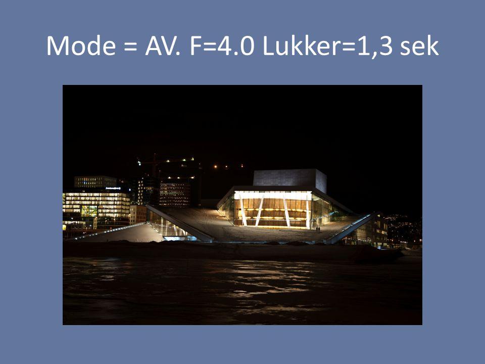 Mode = AV. F=4.0 Lukker=1,3 sek