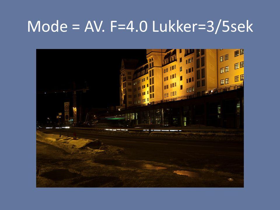 Mode = AV. F=4.0 Lukker=3/5sek