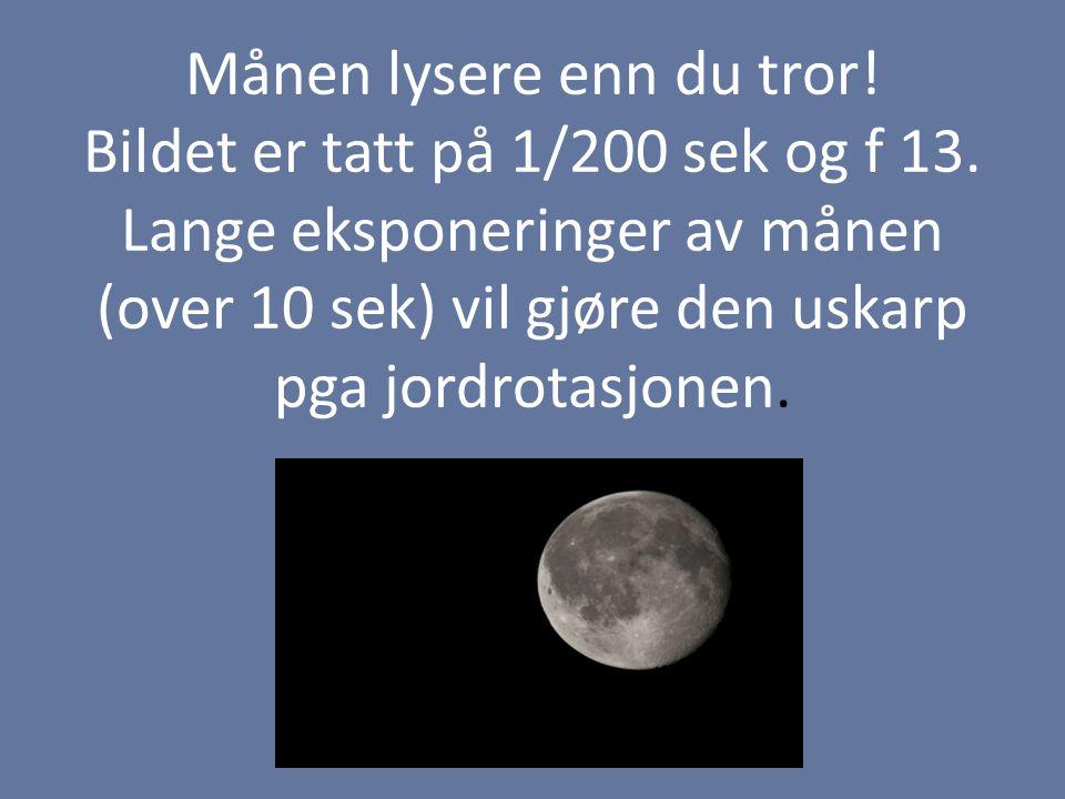 Månen lysere enn du tror! Bildet er tatt på 1/200 sek og f 13. Lange eksponeringer av månen (over 10 sek) vil gjøre den uskarp pga jordrotasjonen.