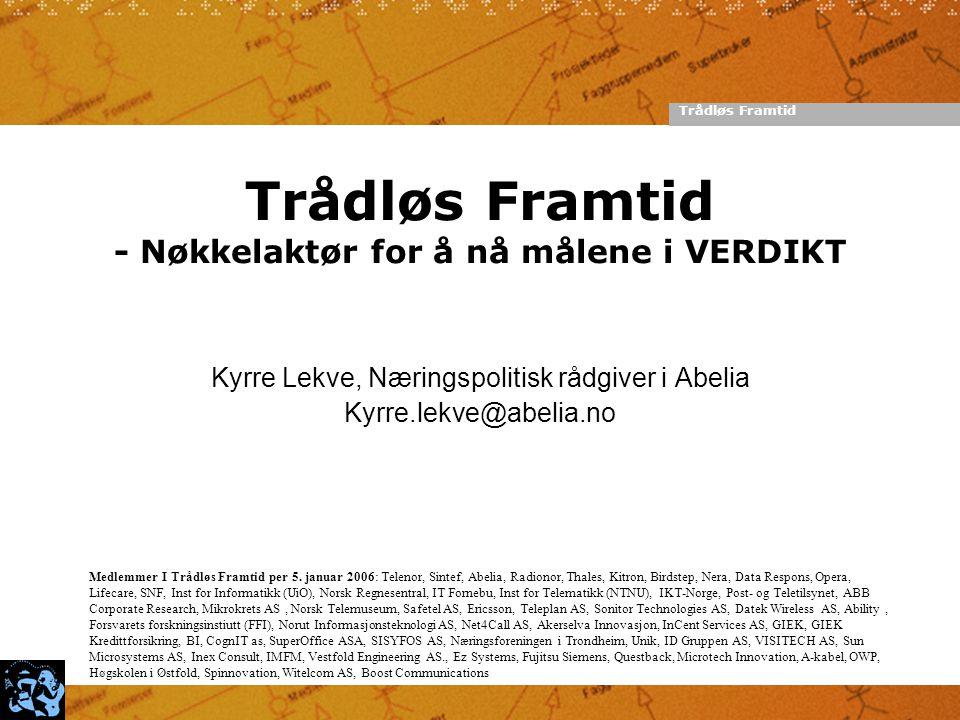 Trådløs Framtid Trådløs Framtid - Nøkkelaktør for å nå målene i VERDIKT Kyrre Lekve, Næringspolitisk rådgiver i Abelia Kyrre.lekve@abelia.no Medlemmer