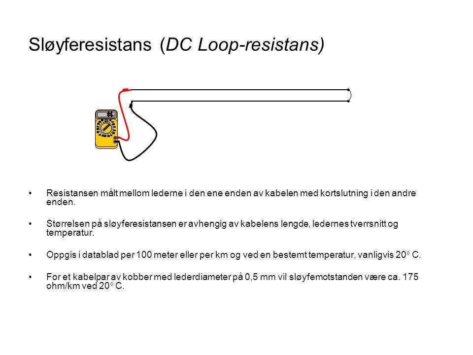 Sløyferesistans (DC Loop-resistans) •Resistansen målt mellom lederne i den ene enden av kabelen med kortslutning i den andre enden. •Størrelsen på slø