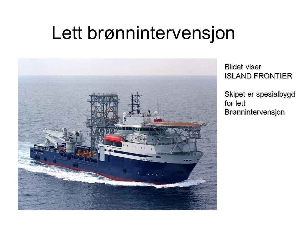 Bildet viser ISLAND FRONTIER Skipet er spesialbygd for lett Brønnintervensjon Lett brønnintervensjon