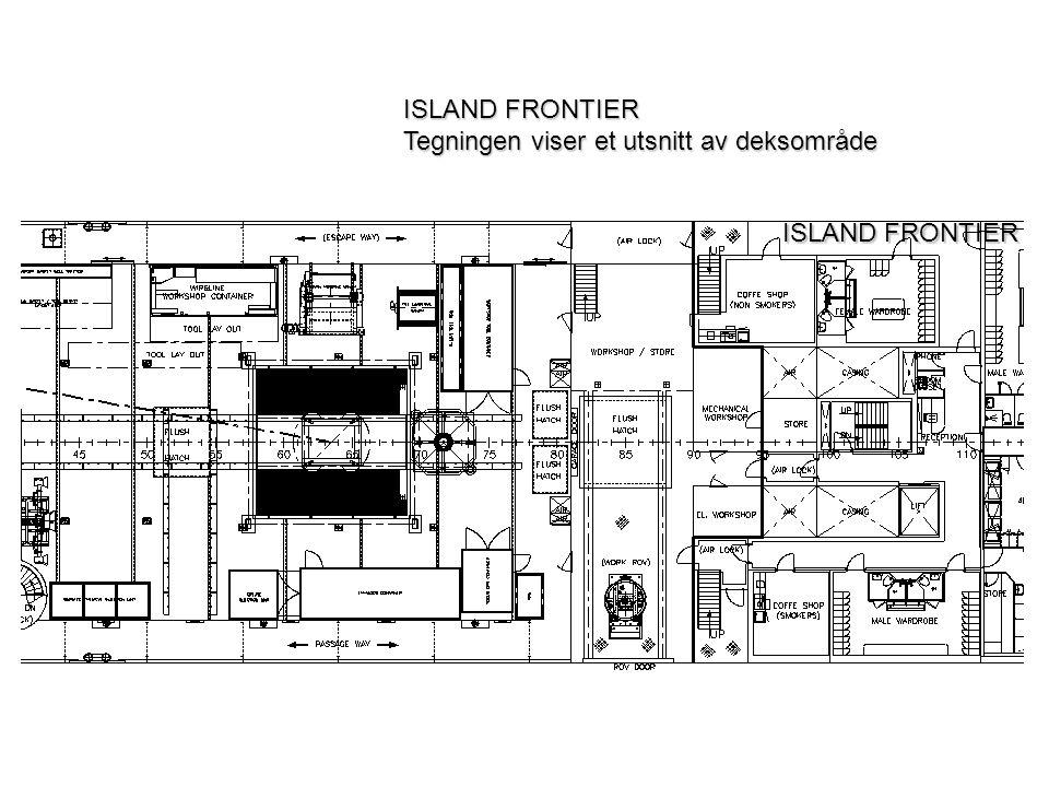 ISLAND FRONTIER Tegningen viser et utsnitt av deksområde