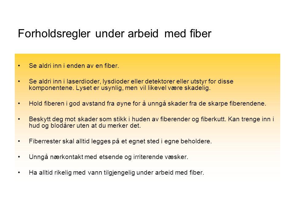 Forholdsregler under arbeid med fiber •Se aldri inn i enden av en fiber.