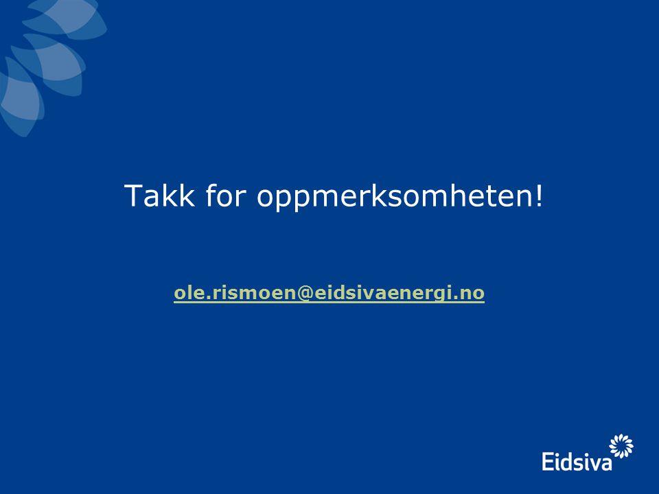 Takk for oppmerksomheten! ole.rismoen@eidsivaenergi.no