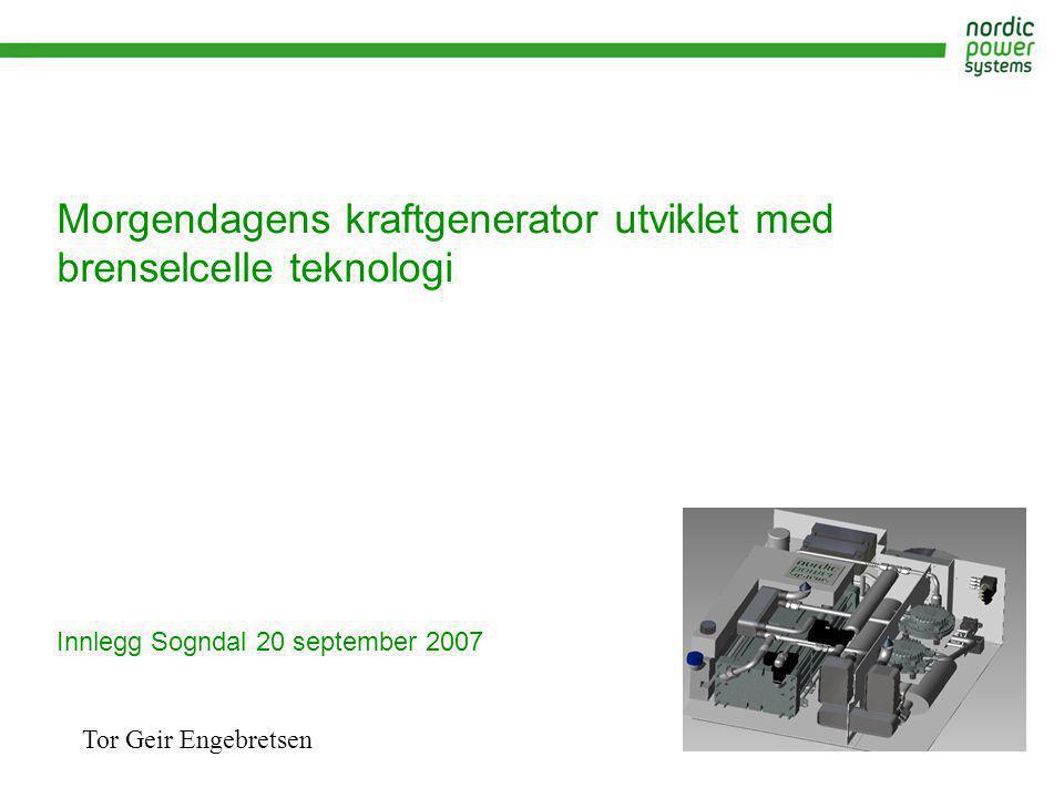 Morgendagens kraftgenerator utviklet med brenselcelle teknologi Innlegg Sogndal 20 september 2007 Tor Geir Engebretsen