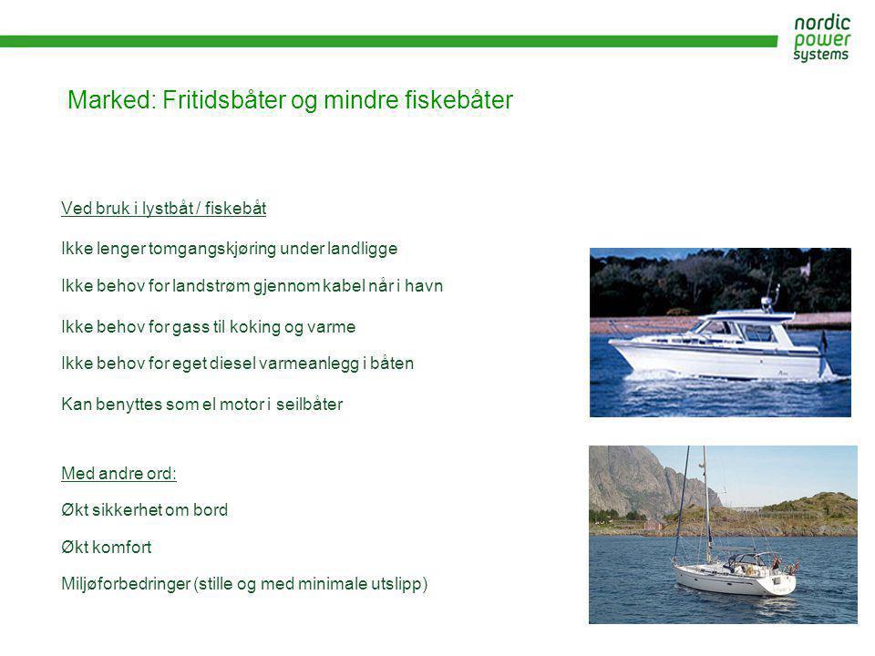 Marked: Fritidsbåter og mindre fiskebåter Ved bruk i lystbåt / fiskebåt Ikke lenger tomgangskjøring under landligge Ikke behov for landstrøm gjennom k