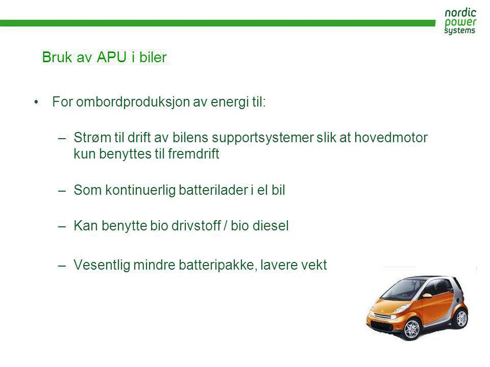 Bruk av APU i biler •For ombordproduksjon av energi til: –Strøm til drift av bilens supportsystemer slik at hovedmotor kun benyttes til fremdrift –Som
