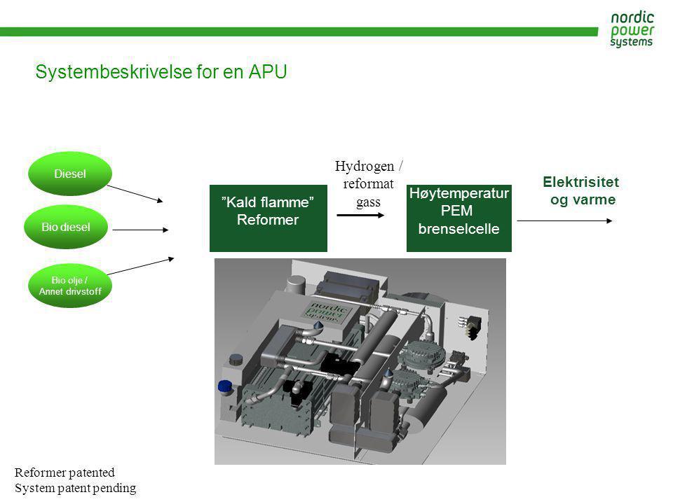"""Systembeskrivelse for en APU Høytemperatur PEM brenselcelle """"Kald flamme"""" Reformer Elektrisitet og varme Diesel Bio diesel Bio olje / Annet drivstoff"""