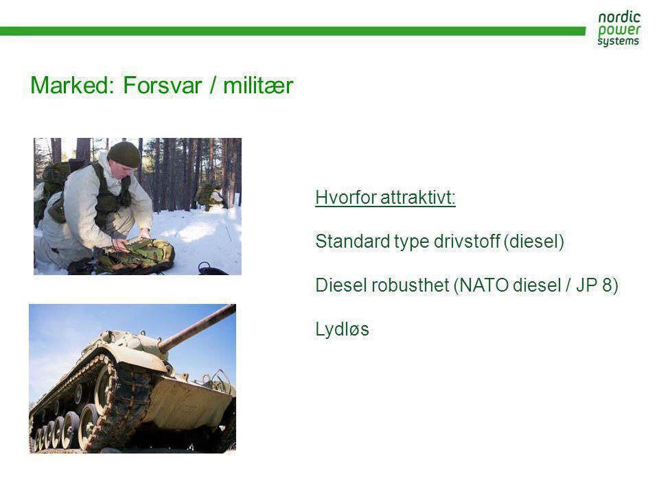 Marked: Forsvar / militær Hvorfor attraktivt: Standard type drivstoff (diesel) Diesel robusthet (NATO diesel / JP 8) Lydløs