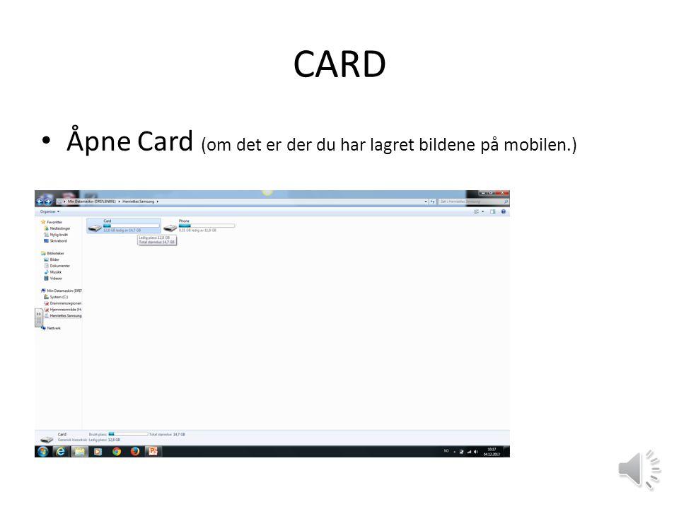 CARD • Åpne Card (om det er der du har lagret bildene på mobilen.)
