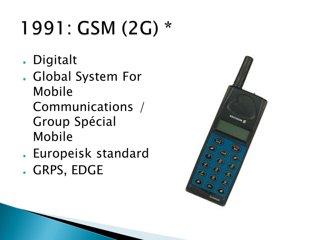 ● Digitalt ● Global System For Mobile Communications / Group Spécial Mobile ● Europeisk standard ● GRPS, EDGE