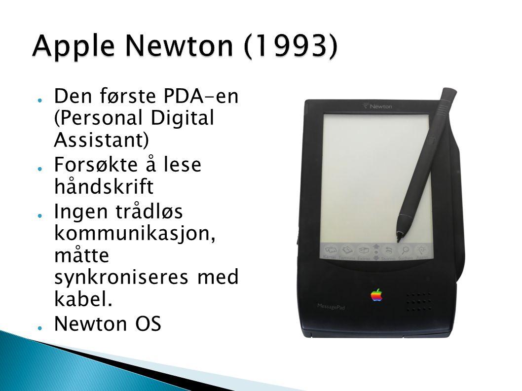 ● Den første PDA-en (Personal Digital Assistant) ● Forsøkte å lese håndskrift ● Ingen trådløs kommunikasjon, måtte synkroniseres med kabel. ● Newton O