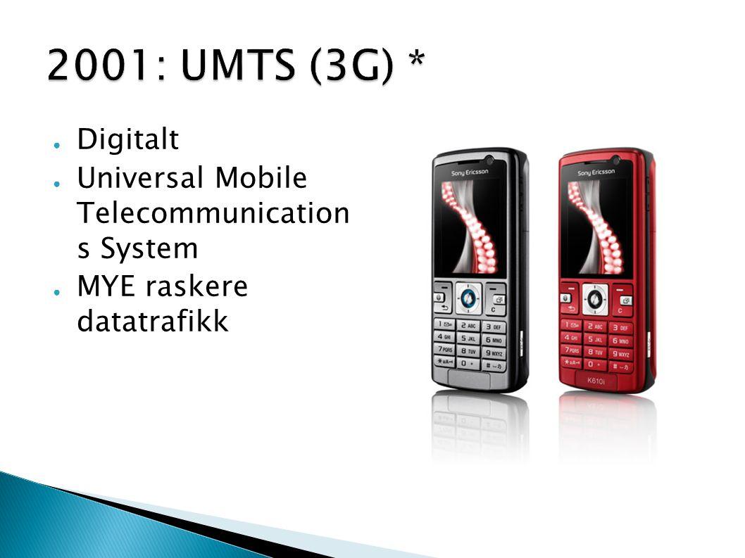 ● Digitalt ● Universal Mobile Telecommunication s System ● MYE raskere datatrafikk