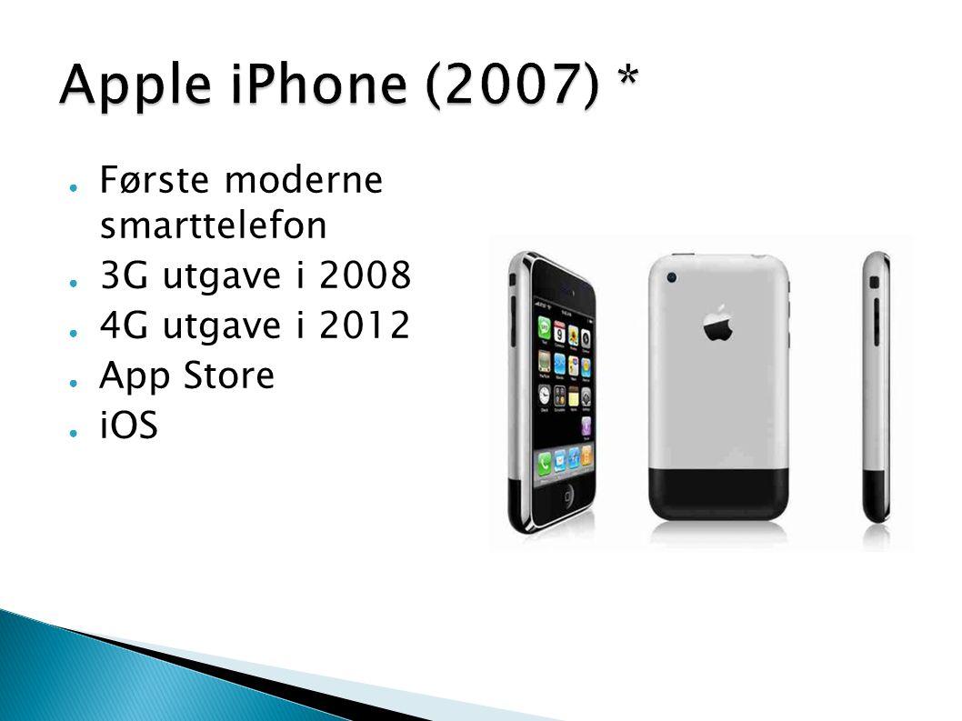 ● Første moderne smarttelefon ● 3G utgave i 2008 ● 4G utgave i 2012 ● App Store ● iOS