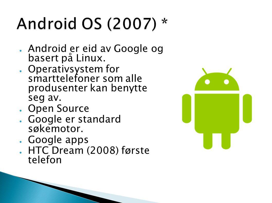 ● Android er eid av Google og basert på Linux. ● Operativsystem for smarttelefoner som alle produsenter kan benytte seg av. ● Open Source ● Google er