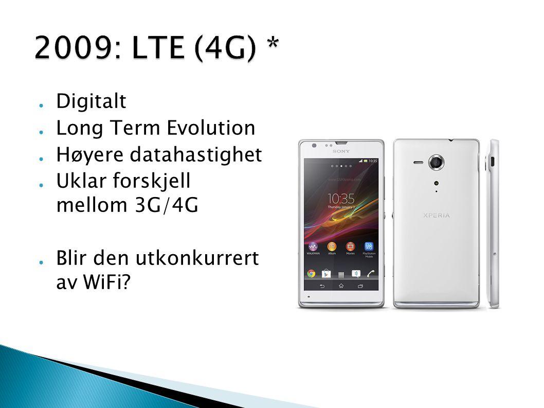 ● Digitalt ● Long Term Evolution ● Høyere datahastighet ● Uklar forskjell mellom 3G/4G ● Blir den utkonkurrert av WiFi?