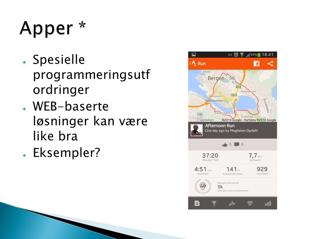 ● Spesielle programmeringsutf ordringer ● WEB-baserte løsninger kan være like bra ● Eksempler?