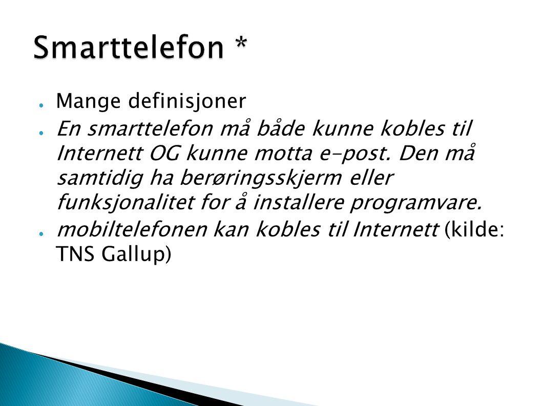 ● Mange definisjoner ● En smarttelefon må både kunne kobles til Internett OG kunne motta e-post. Den må samtidig ha berøringsskjerm eller funksjonalit