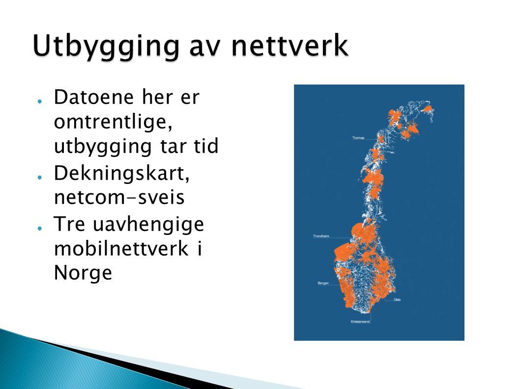 ● Datoene her er omtrentlige, utbygging tar tid ● Dekningskart, netcom-sveis ● Tre uavhengige mobilnettverk i Norge