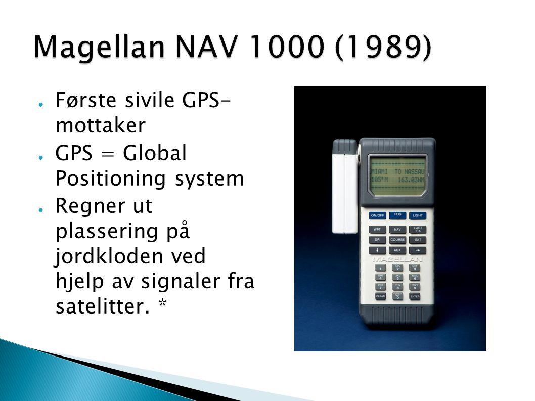 ● Første sivile GPS- mottaker ● GPS = Global Positioning system ● Regner ut plassering på jordkloden ved hjelp av signaler fra satelitter. *