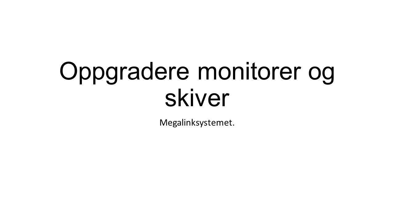 Oppgradere monitorer og skiver Megalinksystemet.