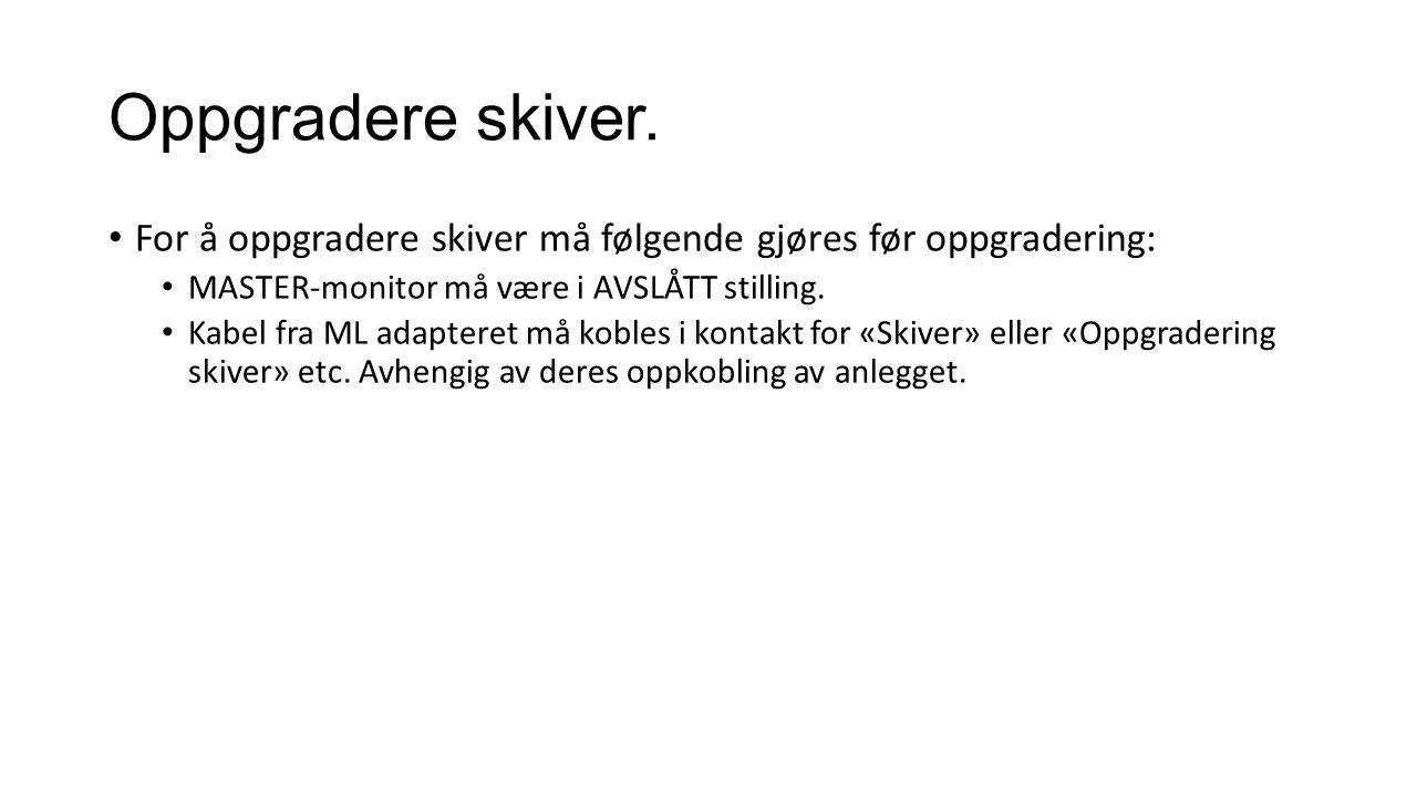Oppgradere skiver. • For å oppgradere skiver må følgende gjøres før oppgradering: • MASTER-monitor må være i AVSLÅTT stilling. • Kabel fra ML adaptere