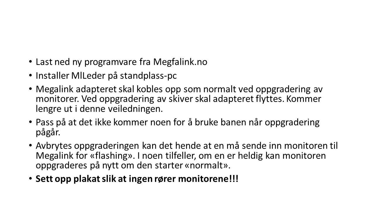 • Last ned ny programvare fra Megfalink.no • Installer MlLeder på standplass-pc • Megalink adapteret skal kobles opp som normalt ved oppgradering av m