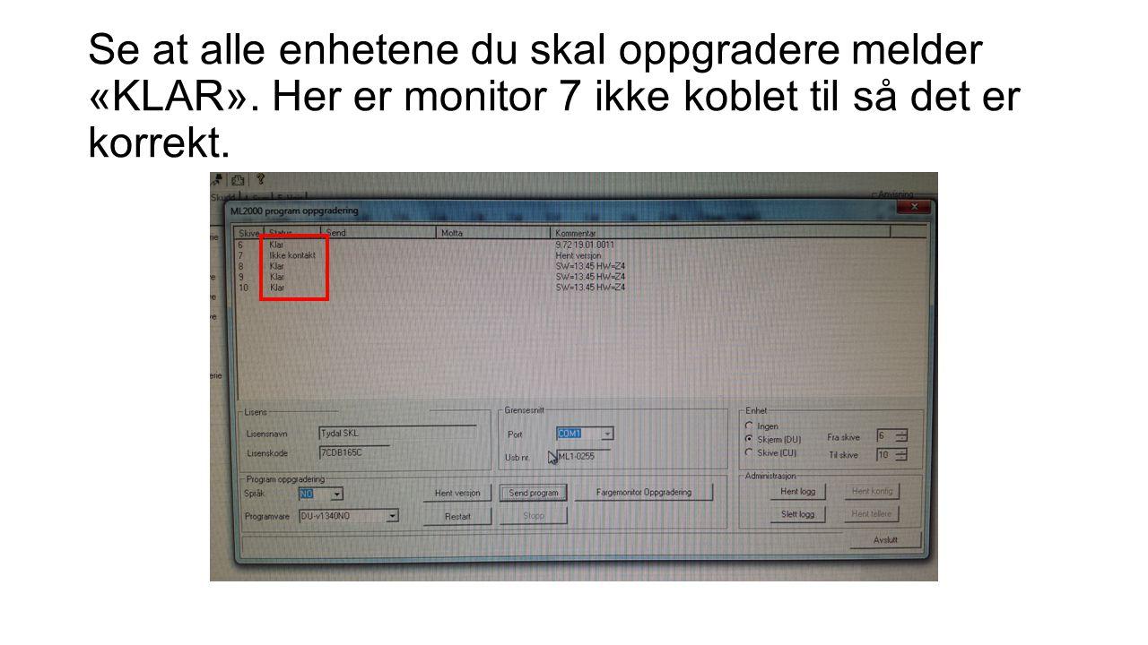 Se at alle enhetene du skal oppgradere melder «KLAR». Her er monitor 7 ikke koblet til så det er korrekt.