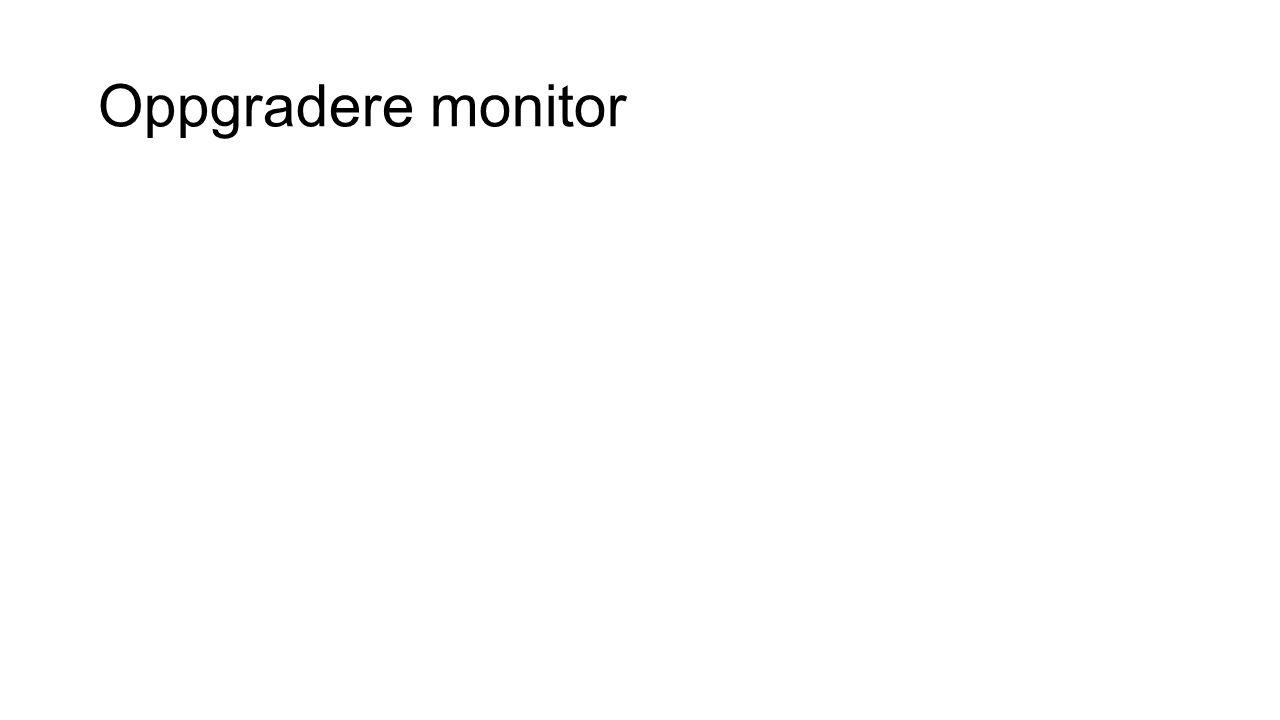 Oppgradere monitor