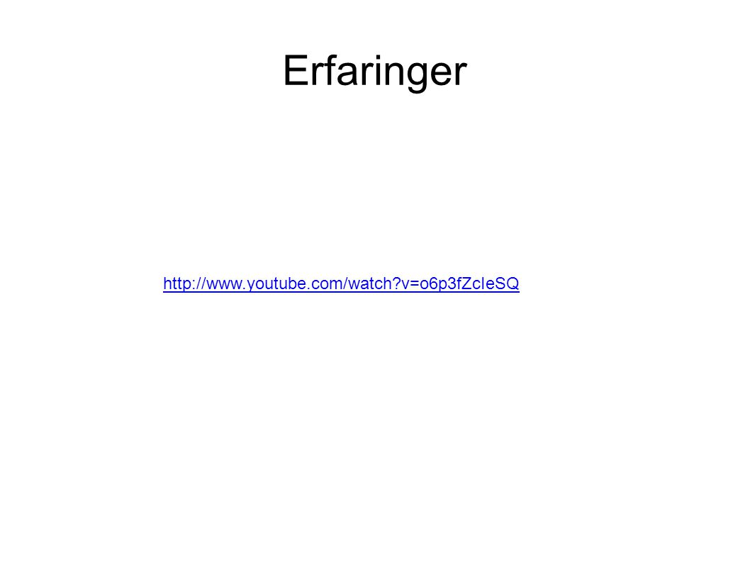 Erfaringer http://www.youtube.com/watch v=o6p3fZcIeSQ
