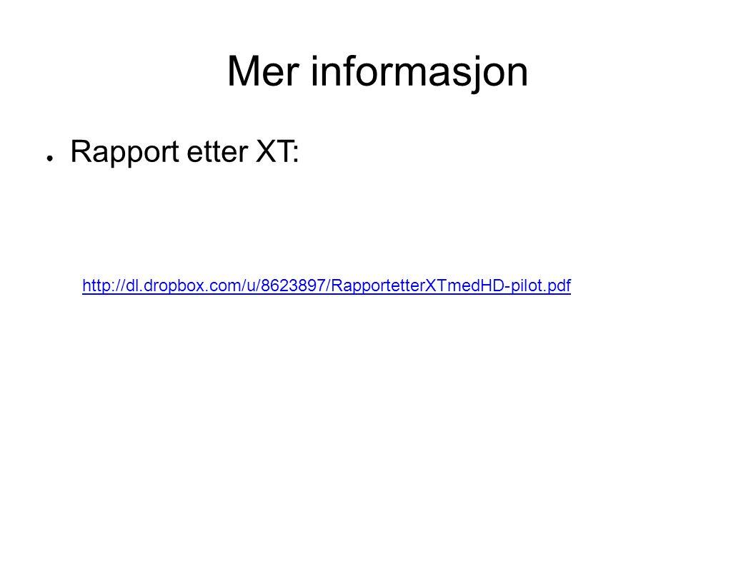 Mer informasjon ● Rapport etter XT: http://dl.dropbox.com/u/8623897/RapportetterXTmedHD-pilot.pdf