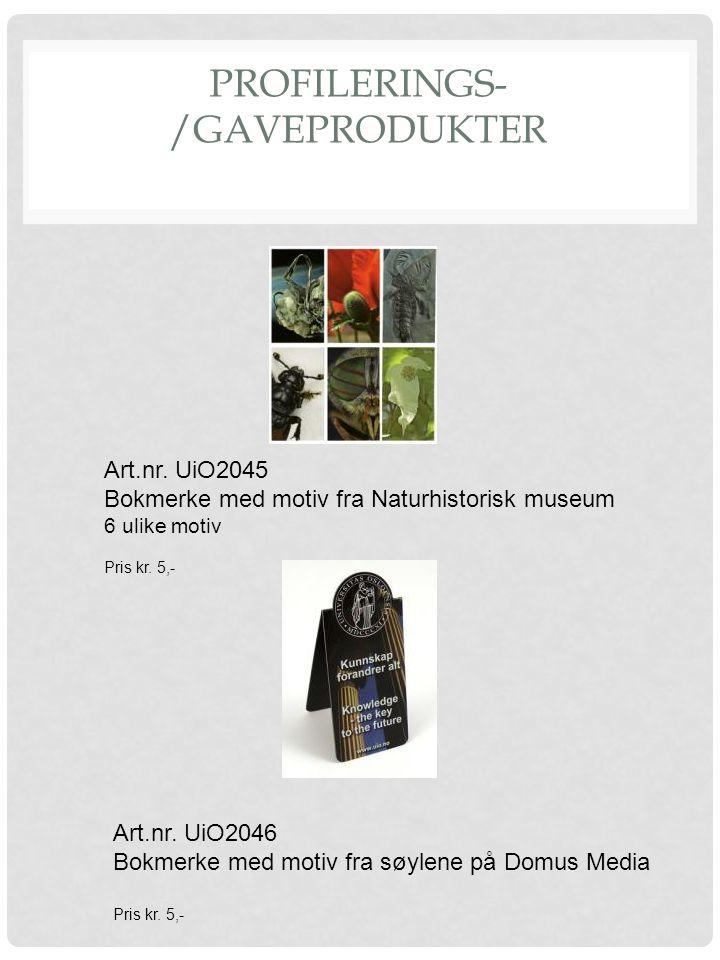 PROFILERINGS- /GAVEPRODUKTER Art.nr. UiO2045 Bokmerke med motiv fra Naturhistorisk museum 6 ulike motiv Pris kr. 5,- Art.nr. UiO2046 Bokmerke med moti