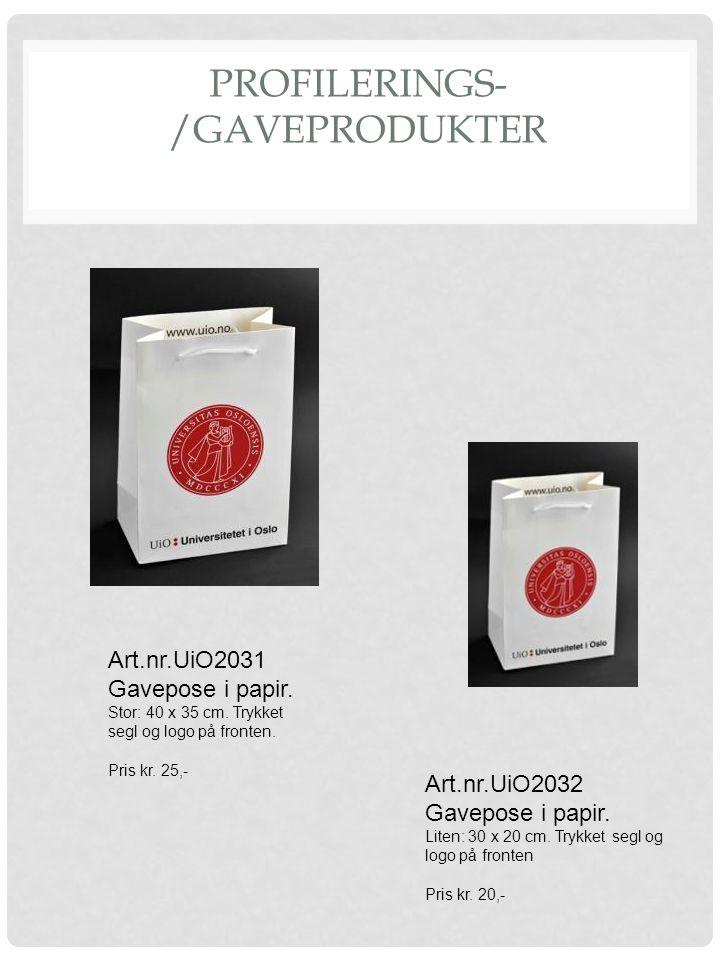 PROFILERINGS- /GAVEPRODUKTER Art.nr.UiO2031 Gavepose i papir. Stor: 40 x 35 cm. Trykket segl og logo på fronten. Pris kr. 25,- Art.nr.UiO2032 Gavepose